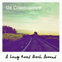 A Long Road Back Around — Us Commoners