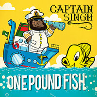 One Pound Fish — Captain Singh