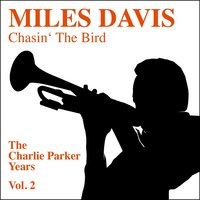 Chasin' The Bird - The Charlie Parker Years, Vol. 2 — Miles Davis