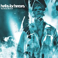 You Drove Me To It — Hell Is For Heroes