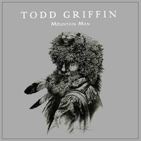 Mountain Man — Todd Griffin