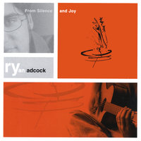 From Silence and Joy — Ryan Adcock
