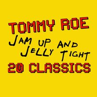 Jam Up And Jelly Tight - 20 Classics — Tommy Roe