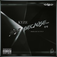 Just Because — Kyze