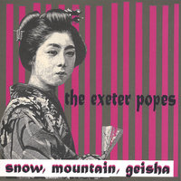 Snow, Mountain, Geisha — The Exeter Popes