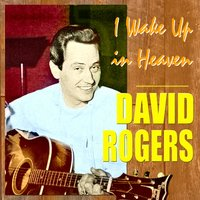 I Wake Up In Heaven — David Rogers