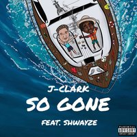 So Gone — Shwayze, J-Clark