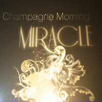 Miracle — Champagne Morning