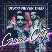 Disco Never Died — Groove City