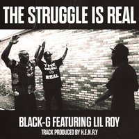 The Struggle Is Real — Black-G