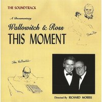 Wallowitch & Ross: This Moment (Music from the Motion Picture) — John Wallowitch & Bertram Ross
