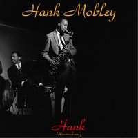 Hank — Hank Mobley, Philly Joe Jones, Donald Byrd, Bobby Timmons