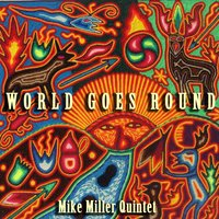 World Goes Round — Mike Miller Quintet