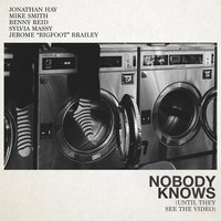 Nobody Knows (Until They See the Video) — Mike Smith, Benny Reid, Jonathan Hay, Jerome Bigfoot Brailey, Sylvia Massy