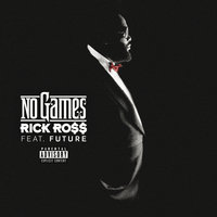 No Games — Rick Ross, Future