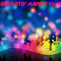 Big Party Manele, Vol. 7 — сборник