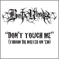 Don't Touch Me (Throw Da Water On 'Em) — Busta Rhymes
