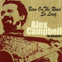 Been on the Road So Long: The Anthology — Alex Campbell
