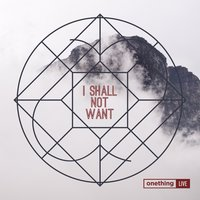 I Shall Not Want — Misty Edwards, Forerunner Music