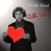 Our Luv — Mark Soul