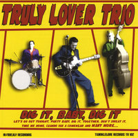 Dig It, Baby, Dig It — Truly Lover Trio