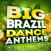 Big Brazil Dance Anthems! - The Best Top 50 Brazilian Latin Dancefloor Party Hits — Brazillian Beat Masterz