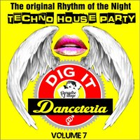 Danceteria Dig-It - Volume 7 - The Original Rhythm of the Night - Techno House — сборник