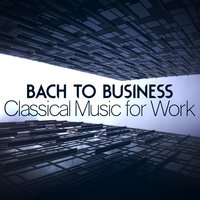 Bach to Business - Classical Music for Work — сборник