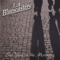 See You In The Morning — L.A. Bluescasters