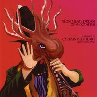 Neon Meate Dream Of A Octafish - A Tribute To Captain Beefheart & His Magic Band — сборник