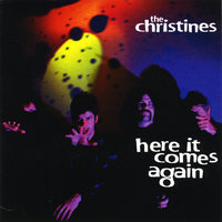 Here It Comes Again — The Christines