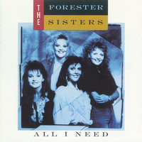All I Need — The Forester Sisters
