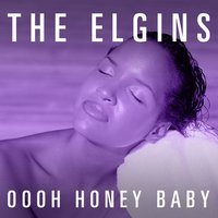 Oooh Honey Baby — The Elgins