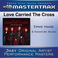Love Carried The Cross — Ernie Haase & Signature Sound, Signature Sound, Ernie Haase, Ernie Haase and Signature Sound