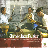 Khmer Jazz Fusion - Recordings merging Cambodian musical instruments and forms with Western Jazz. — Parker Barnes, Ben Lerer, Skor Thom, Yoem Saing, Eli Carlton-Pearson, Beau Sievers