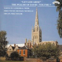 "Psalms of David Vol 7: ""Let God Arise"" — Michael Nicholas, Norwich Cathedral Choir, Neil Taylor, Norwich Cathedral Choir