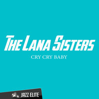 Cry Cry Baby — The Lana Sisters