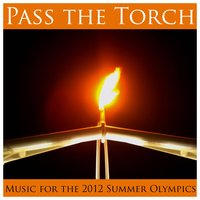 Pass the Torch: Music for the 2012 Summer Olympics — сборник