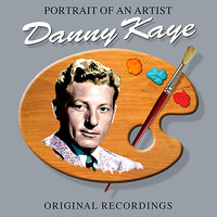 Portrait Of An Artist — Danny Kaye