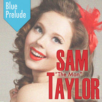 "Blue Prelude — Sam ""The Man"" Taylor"
