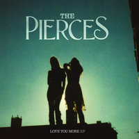 Love You More — The Pierces