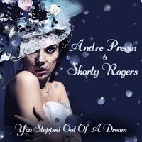 You Stepped out of a Dream — André Previn, Shorty Rogers