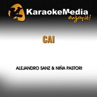 Cai [In the Style of Alejandro Sanz & Niña Pastori] — Karaokemedia