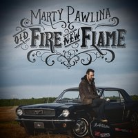 Old Fire, New Flame — Marty Pawlina