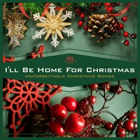I'll Be Home for Christmas - Unforgettable Christmas Songs — сборник