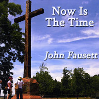 Now Is The Time — John Fausett