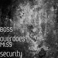 Miss Security — Boss Overdoes