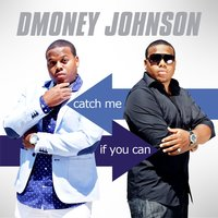 Catch Me If You Can — DMoney Johnson