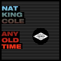 Any Old Time — Джордж Гершвин, Nat King Cole