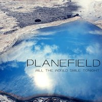 Will the World Smile Tonight — Planefield